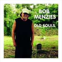 Old Souls — Bob Menzies