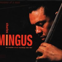 Passions Of A Man: The Complete Atlantic Recordings (1956-1961) — Charles Mingus