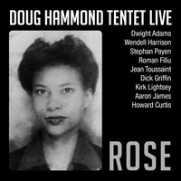 Rose — Doug Hammond Tentet