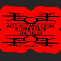 The Tiger — Acid Klowns From Outer Space