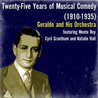 Twenty-Five Years of Musical Comedy (1910-1935) — Geraldo and His Orchestra