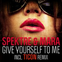 Give Yourself to Me — Spektre, Mara