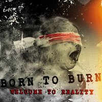 Welcome to Reality — Born to Burn