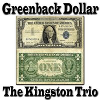 Greenback Dollar — The Kingston Trio