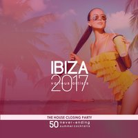 IBIZA 2017- The House Closing Party (50 Never-Ending Summer Cocktails) — сборник