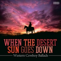 When the Desert Sun Goes Down - Western Cowboy Ballads — сборник