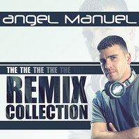 The Remix Collection — Angel Manuel