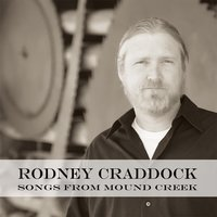 Songs from Mound Creek — Rodney Craddock