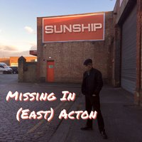 Missing in (East) Acton — Sunship