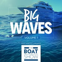 Big Waves, Vol. 1 — The Boat Show