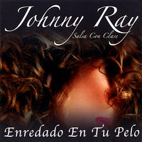 Enredado En Tu Pelo — Johnny Ray