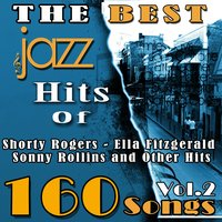 The Best Jazz Hits of Shorty Rogers, Ella Fitzgerald, Sonny Rollins and Other Hits, Vol. 2 — Irving Berlin, Джордж Гершвин