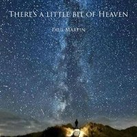 There's a Little Bit of Heaven — Paul Martin