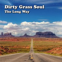 The Long Way — Dirty Grass Soul
