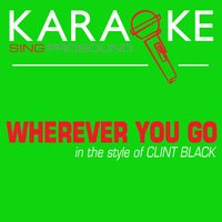 Wherever You Go (In the Style of Clint Black) — Karaoke