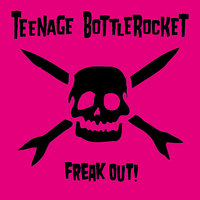 Freak Out! — Teenage Bottlerocket