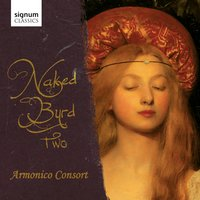 Naked Byrd Two — Antonio Lotti, John Tavener, David Buckley, Armonico Consort, Jonathan Roberts, Christopher Monks