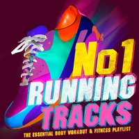 No.1 Running Tracks - The Essential Body Workout & Fitness Playlist - Perfect for Running, Jogging, Cycling, Spinning & Aerobics! — Track Masterz