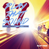 Play That Sound - Tech & Progressive House Collection, Vol. 17 — сборник