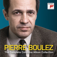 Pierre Boulez - The Complete Columbia Album Collection — Пьер Булез