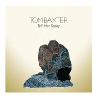 Tell Her Today — Tom Baxter