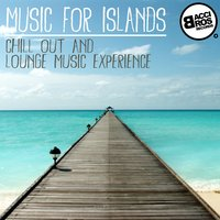 Music for Islands - Chill out and Lounge Music Experience — сборник