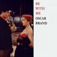 Be With Me — Oscar Brand