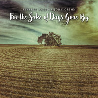 For the Sake of Days Gone By — Beverly Smith &  John Grimm