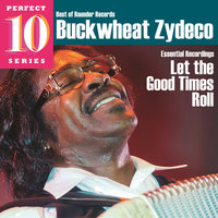 Let the Good Times Roll: Essential Recordings — Buckwheat Zydeco