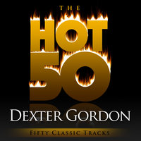 The Hot 50 - Dexter Gordon (Fifty Classic Tracks) — Dexter Gordon