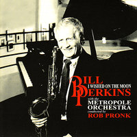 I Wished On the Moon — Metropole Orchestra, Rob Pronk, Bill Perkins