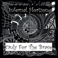 Only For The Brave — Infernal Horizon