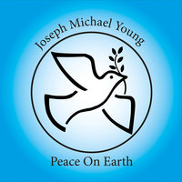 Peace on Earth — Joseph Michael Young