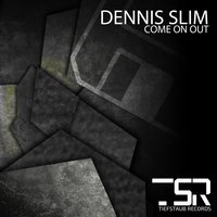Come on Out — Dennis Slim