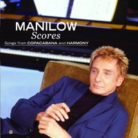 Scores: Songs From Copacabana And Harmony — Barry Manilow