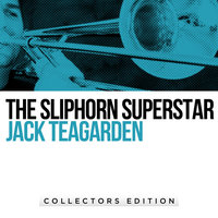 The Sliphorn Superstar — Jack Teagarden, Jack Teagarden & His Orchestra