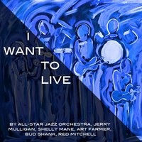 I Want to Live — Gerry Mulligan, Art Farmer, Red Mitchell, Bud Shank, Shelly Mane, All-Star Jazz Orchestra