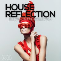 House Reflection - Electro House Collection — сборник