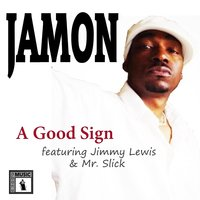 Take It as a Good Sign (feat. Jimmy Lewis &  Mr. Slick) — JAMON