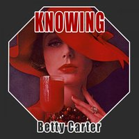 Knowing — Betty Carter
