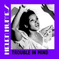Trouble in Mind — Helen Humes