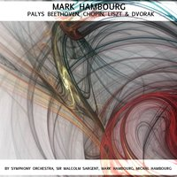 Mark Hambourg Plays Beethoven, Chopin, Liszt & Dvorak — Symphony Orchestra, Sir Malcolm Sargent, Mark Hambourg, Michal Hambourg