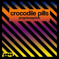 Proprioceptive — Crocodile Pills