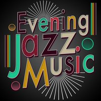 Evening Jazz Music — Instrumental Jazz, Evening Jazz, Instrumental Jazz|Evening Jazz