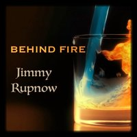 Behind Fire — Jimmy Rupnow