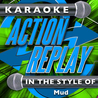 Karaoke Action Replay: In the Style of Mud — Karaoke Action Replay