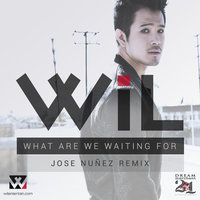 What Are We Waiting For — Wil