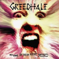 No One in Their Right Mind — Greedhale