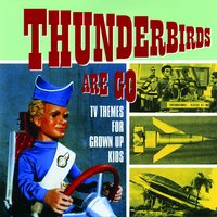 Thunderbirds Are Go - TV Themes for Grown Up Kids — сборник