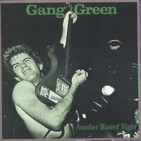 Another Wasted Night — Gang Green